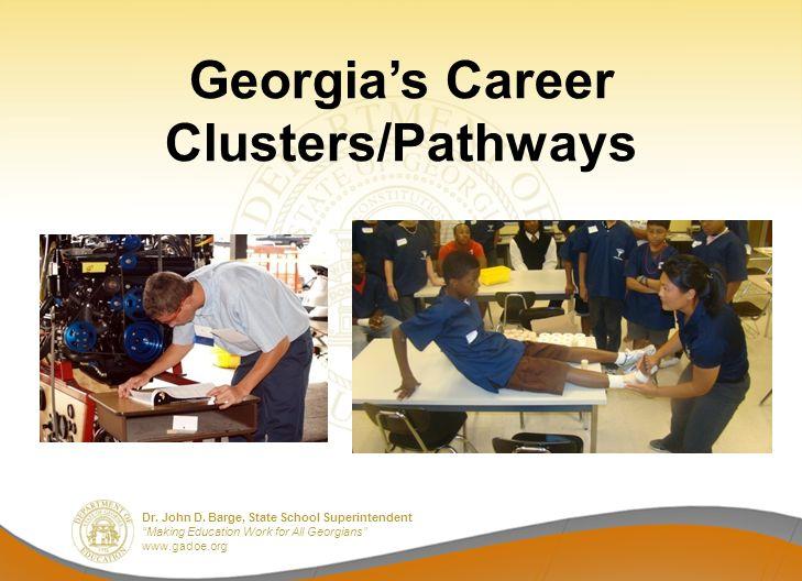 Dr. John D. Barge, State School Superintendent Making Education Work for All Georgians www.gadoe.org Georgias Career Clusters/Pathways