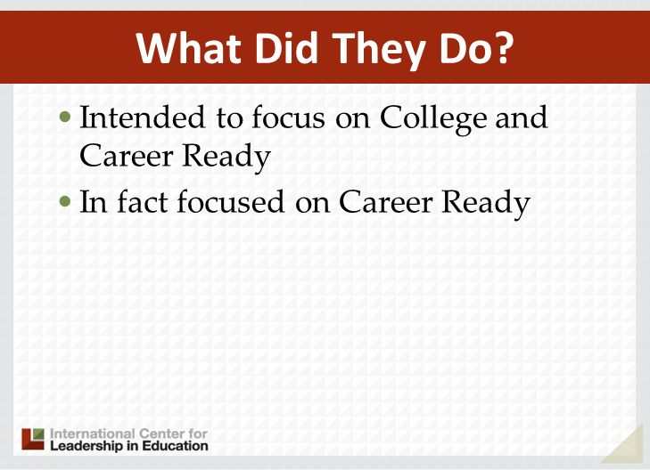 Intended to focus on College and Career Ready In fact focused on Career Ready What Did They Do?