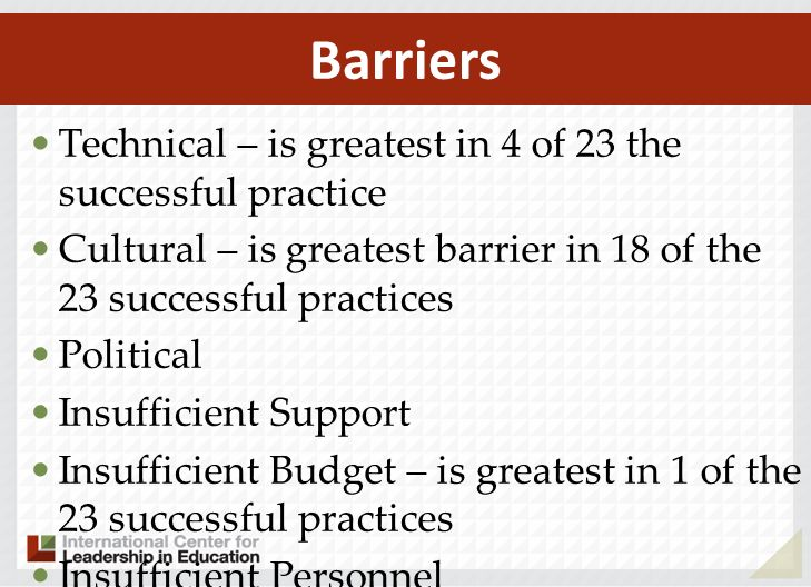 Technical – is greatest in 4 of 23 the successful practice Cultural – is greatest barrier in 18 of the 23 successful practices Political Insufficient Support Insufficient Budget – is greatest in 1 of the 23 successful practices Insufficient Personnel Barriers