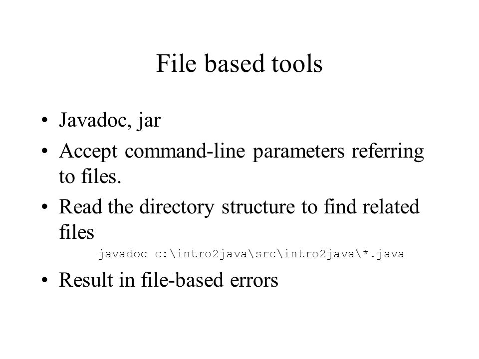 File based tools Javadoc, jar Accept command-line parameters referring to files.