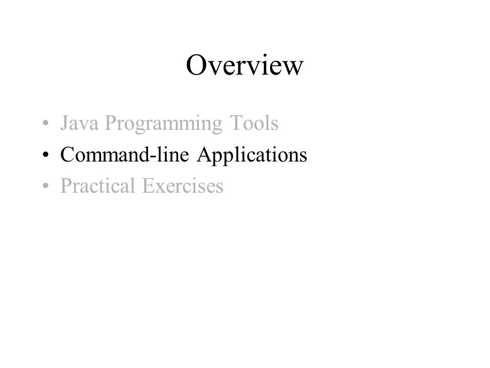 Overview Java Programming Tools Command-line Applications Practical Exercises