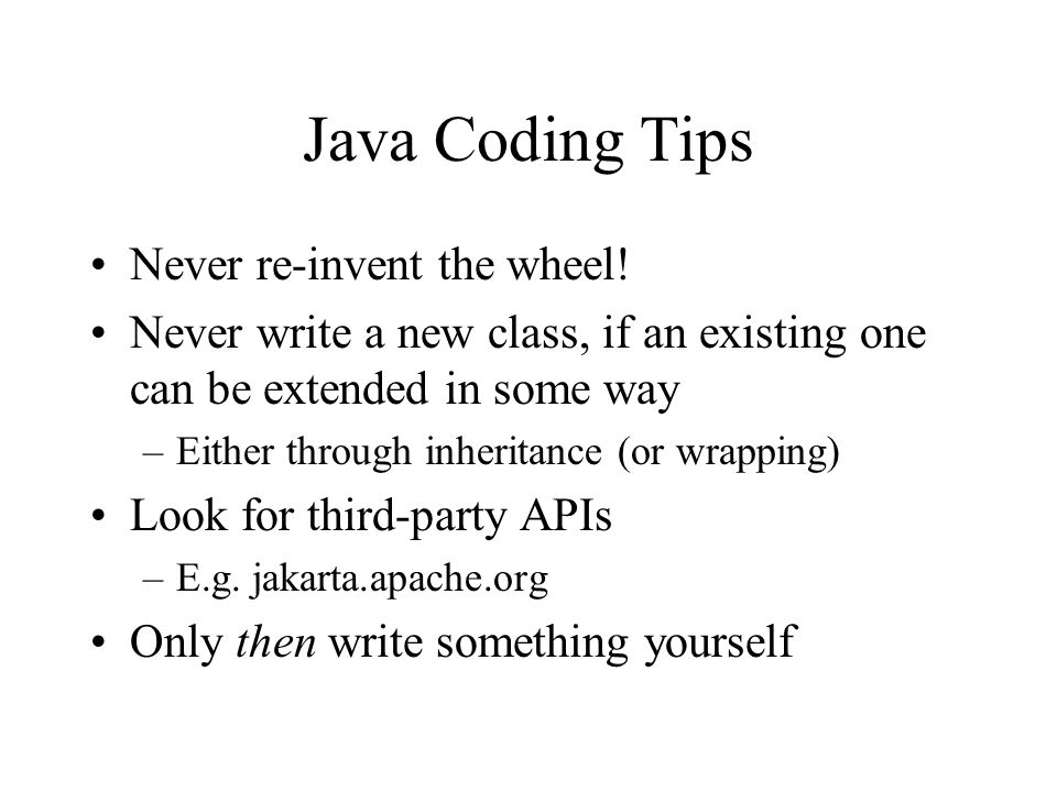 Java Coding Tips Never re-invent the wheel.