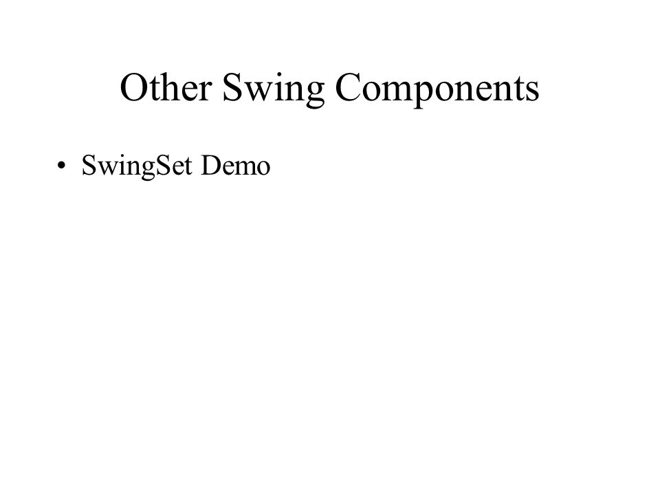 Other Swing Components SwingSet Demo