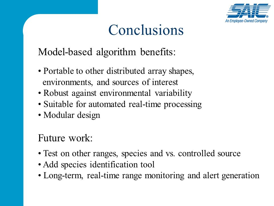 Conclusions Model-based algorithm benefits: Portable to other distributed array shapes, environments, and sources of interest Robust against environmental variability Suitable for automated real-time processing Modular design Future work: Test on other ranges, species and vs.