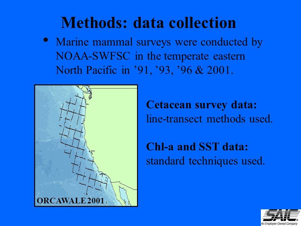 Methods: data collection Marine mammal surveys were conducted by NOAA-SWFSC in the temperate eastern North Pacific in 91, 93, 96 & 2001. Cetacean surv
