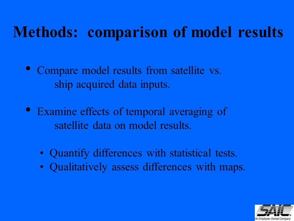 Methods: comparison of model results Compare model results from satellite vs.