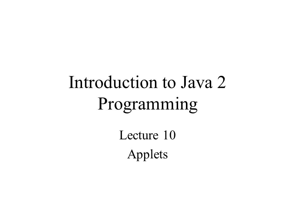 Introduction to Java 2 Programming Lecture 10 Applets