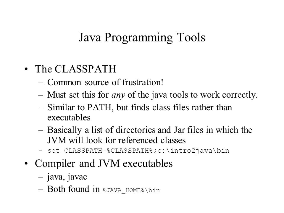 Java Programming Tools The CLASSPATH –Common source of frustration.