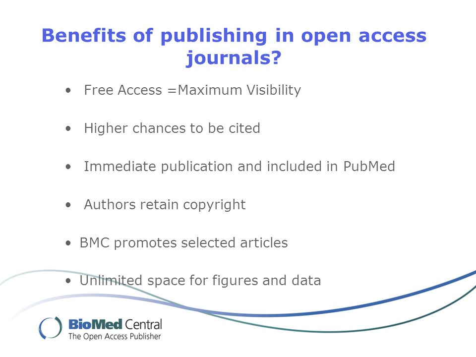 Benefits of publishing in open access journals? Free Access =Maximum Visibility Higher chances to be cited Immediate publication and included in PubMe