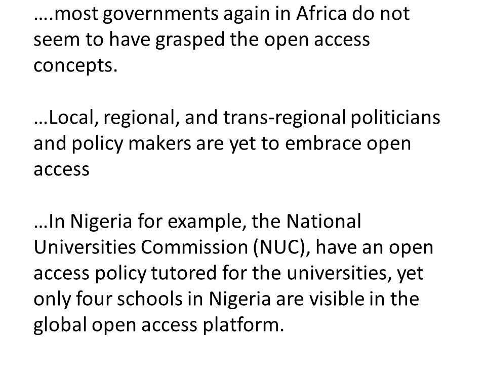 ….most governments again in Africa do not seem to have grasped the open access concepts.