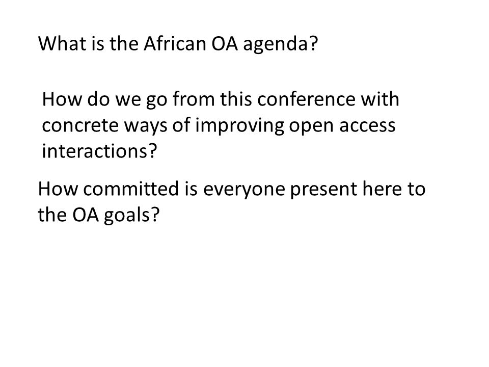 What is the African OA agenda. How committed is everyone present here to the OA goals.