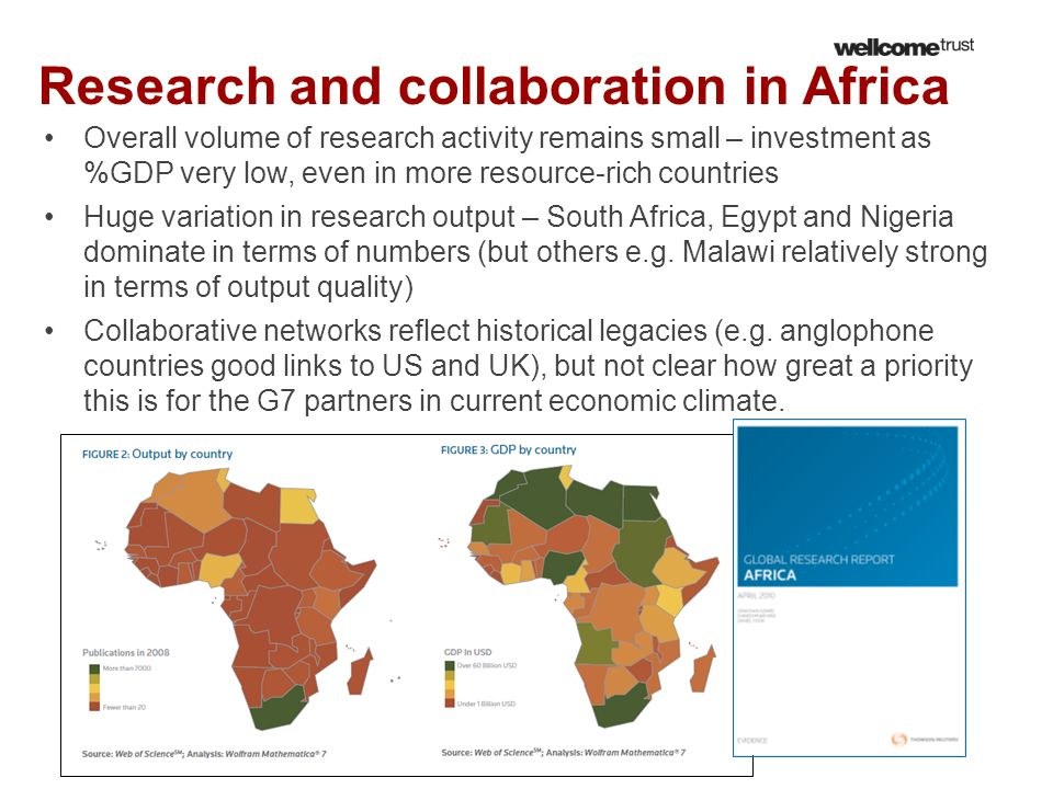 Research and collaboration in Africa Overall volume of research activity remains small – investment as %GDP very low, even in more resource-rich count
