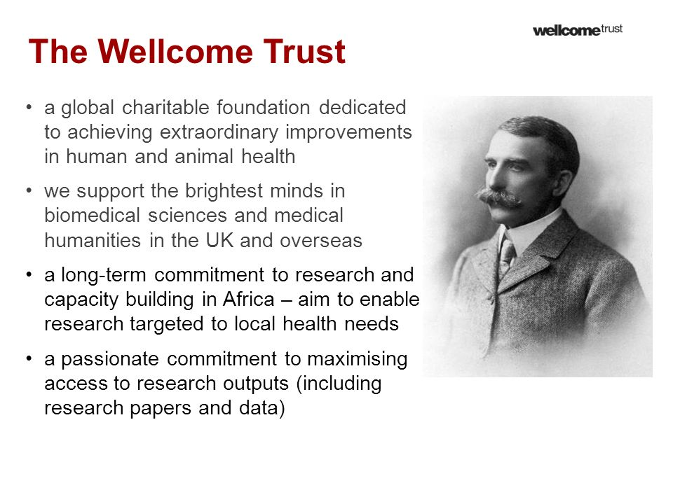 The Wellcome Trust a global charitable foundation dedicated to achieving extraordinary improvements in human and animal health we support the brightes