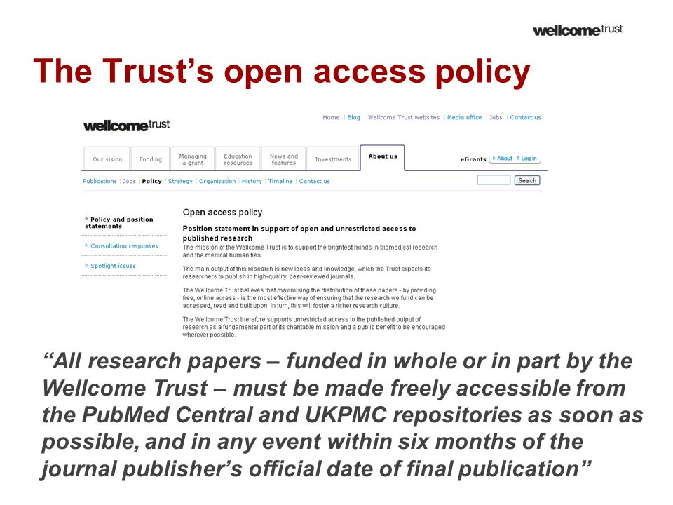 The Trusts open access policy All research papers – funded in whole or in part by the Wellcome Trust – must be made freely accessible from the PubMed