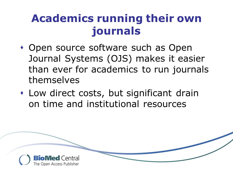Academics running their own journals Open source software such as Open Journal Systems (OJS) makes it easier than ever for academics to run journals t
