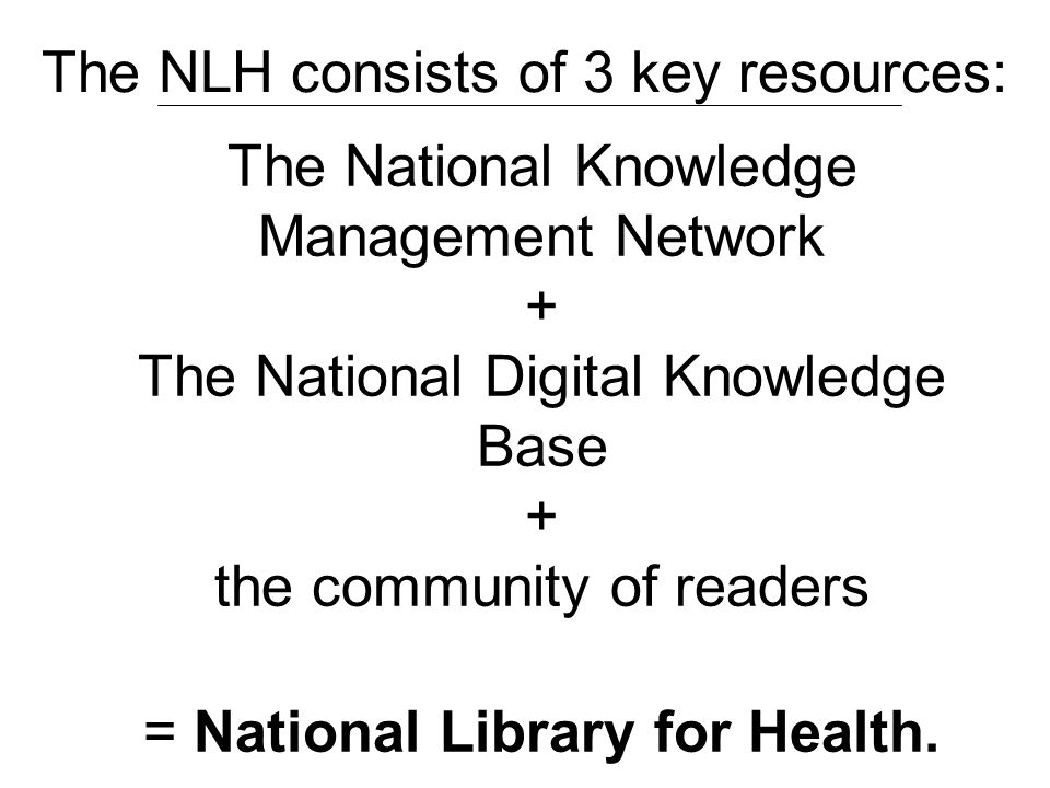 The National Knowledge Management Network + The National Digital Knowledge Base + the community of readers = National Library for Health.
