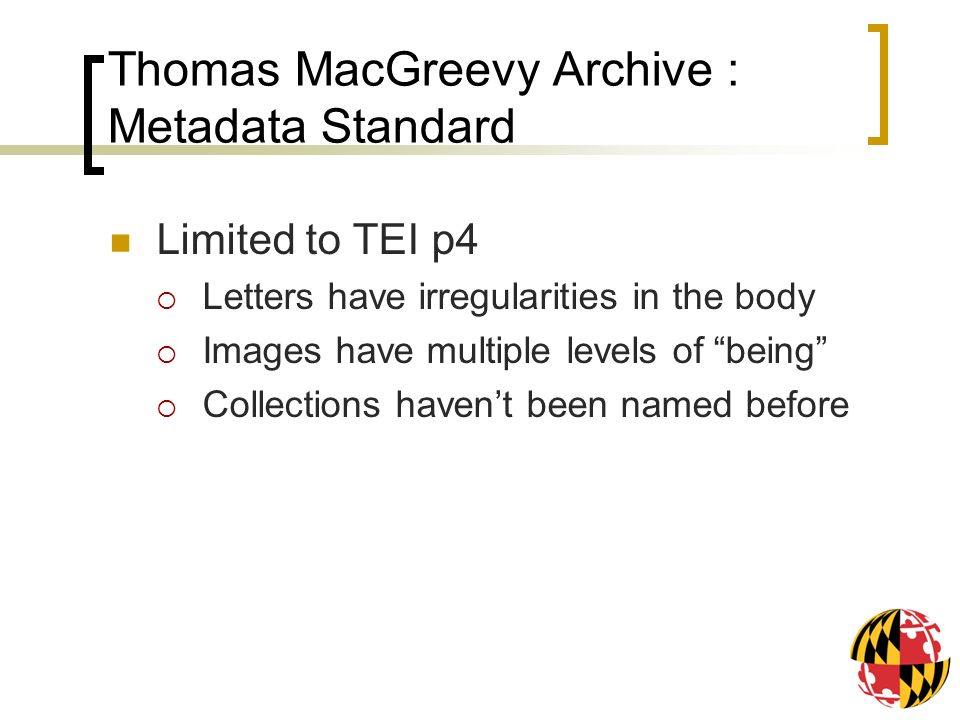 Thomas MacGreevy Archive : Metadata Standard Limited to TEI p4 Letters have irregularities in the body Images have multiple levels of being Collection