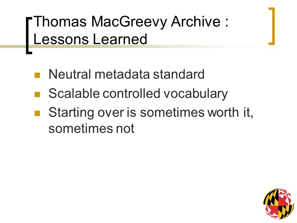 Thomas MacGreevy Archive : Lessons Learned Neutral metadata standard Scalable controlled vocabulary Starting over is sometimes worth it, sometimes not