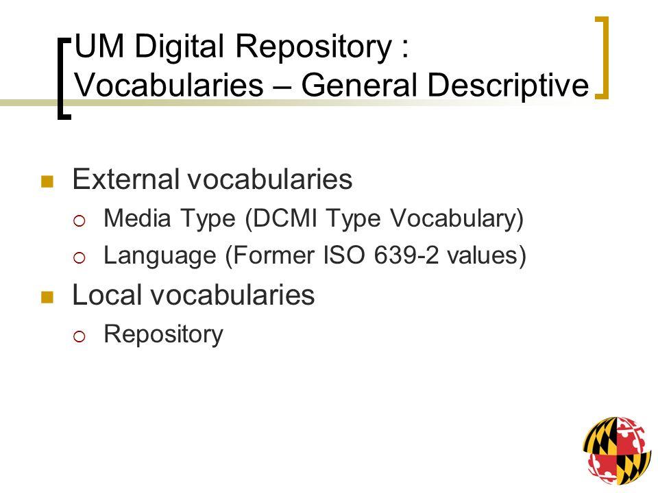 UM Digital Repository : Vocabularies – General Descriptive External vocabularies Media Type (DCMI Type Vocabulary) Language (Former ISO 639-2 values)
