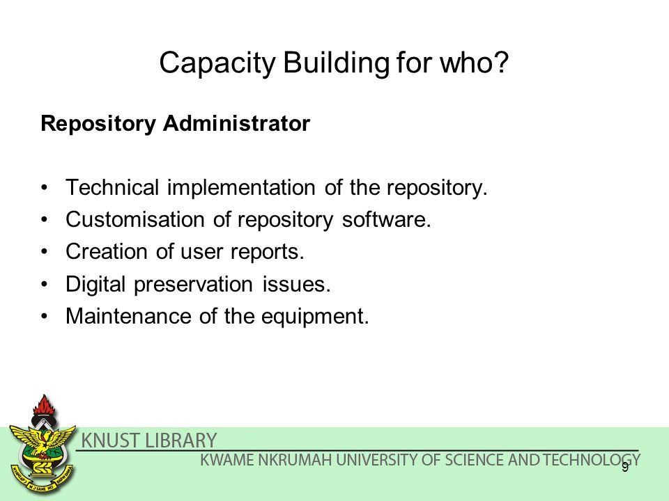 Capacity Building for who. Repository Administrator Technical implementation of the repository.