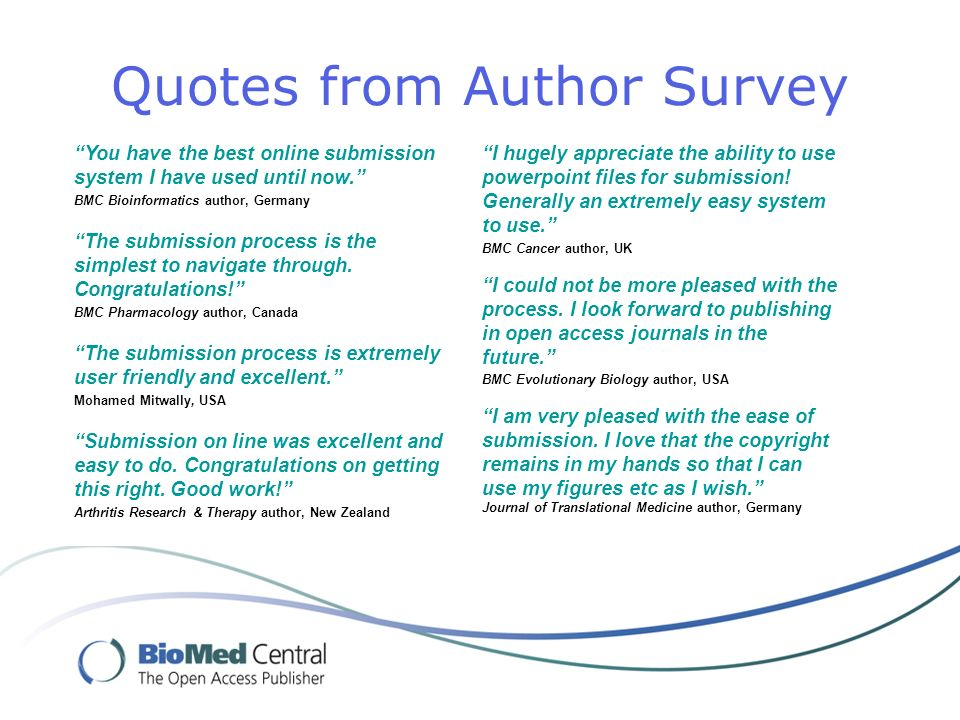 Quotes from Author Survey You have the best online submission system I have used until now. BMC Bioinformatics author, Germany The submission process