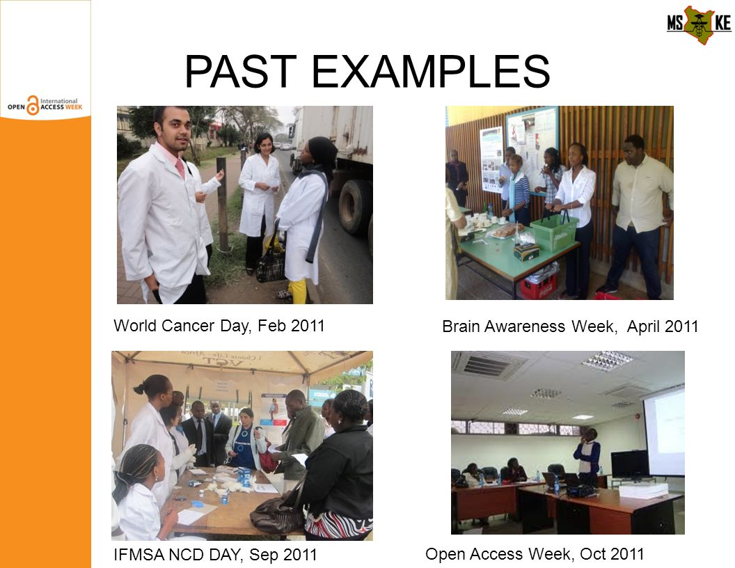 PAST EXAMPLES World Cancer Day, Feb 2011 Open Access Week, Oct 2011 IFMSA NCD DAY, Sep 2011 Brain Awareness Week, April 2011