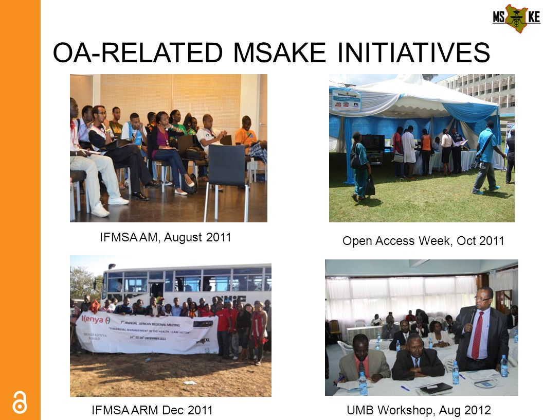OA-RELATED MSAKE INITIATIVES IFMSA AM, August 2011 IFMSA ARM Dec 2011 Open Access Week, Oct 2011 UMB Workshop, Aug 2012