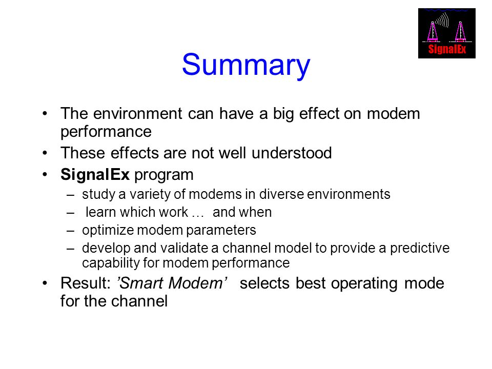 Summary The environment can have a big effect on modem performance These effects are not well understood SignalEx program –study a variety of modems i