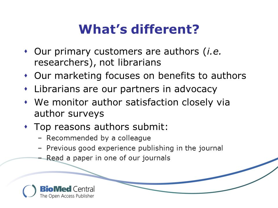 Whats different. Our primary customers are authors (i.e.