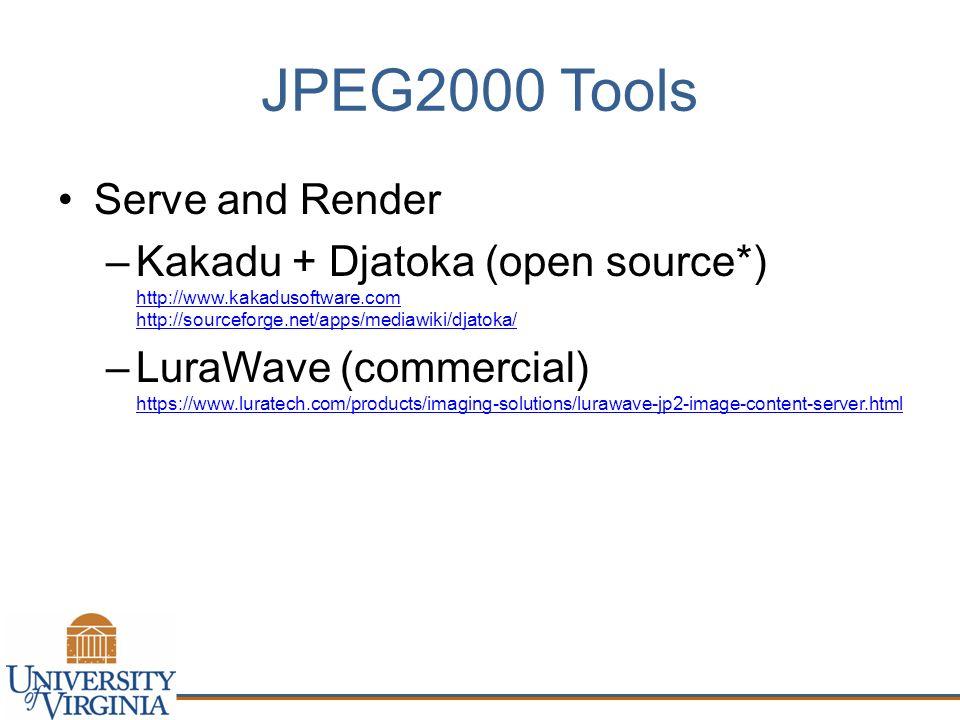 JPEG2000 Tools Serve and Render –Kakadu + Djatoka (open source*) http://www.kakadusoftware.com http://sourceforge.net/apps/mediawiki/djatoka/ http://www.kakadusoftware.com http://sourceforge.net/apps/mediawiki/djatoka/ –LuraWave (commercial) https://www.luratech.com/products/imaging-solutions/lurawave-jp2-image-content-server.html https://www.luratech.com/products/imaging-solutions/lurawave-jp2-image-content-server.html
