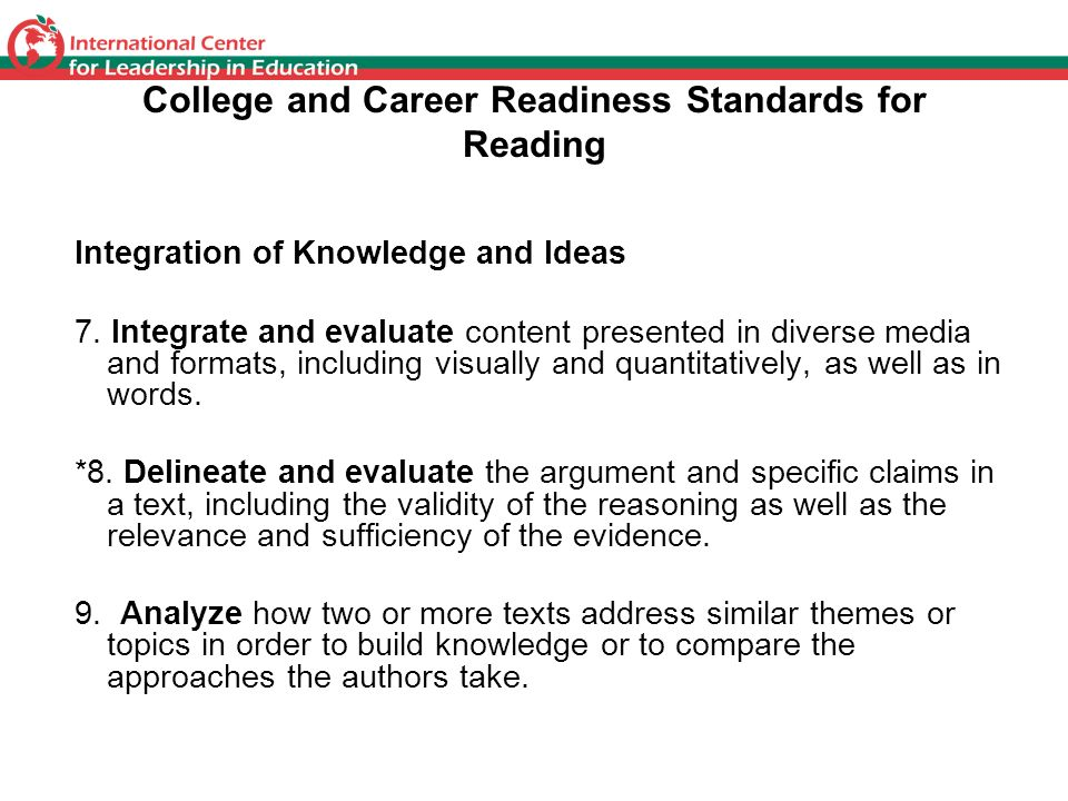 College and Career Readiness Standards for Reading Integration of Knowledge and Ideas 7. Integrate and evaluate content presented in diverse media and