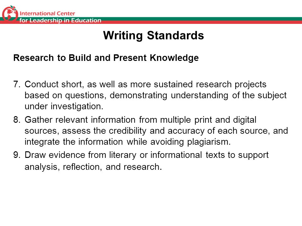 Writing Standards Research to Build and Present Knowledge 7.Conduct short, as well as more sustained research projects based on questions, demonstrati