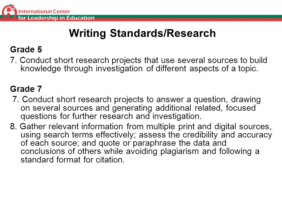 Writing Standards/Research Grade 5 7. Conduct short research projects that use several sources to build knowledge through investigation of different a