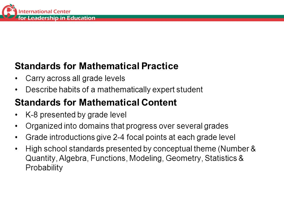 Standards for Mathematical Practice Carry across all grade levels Describe habits of a mathematically expert student Standards for Mathematical Conten