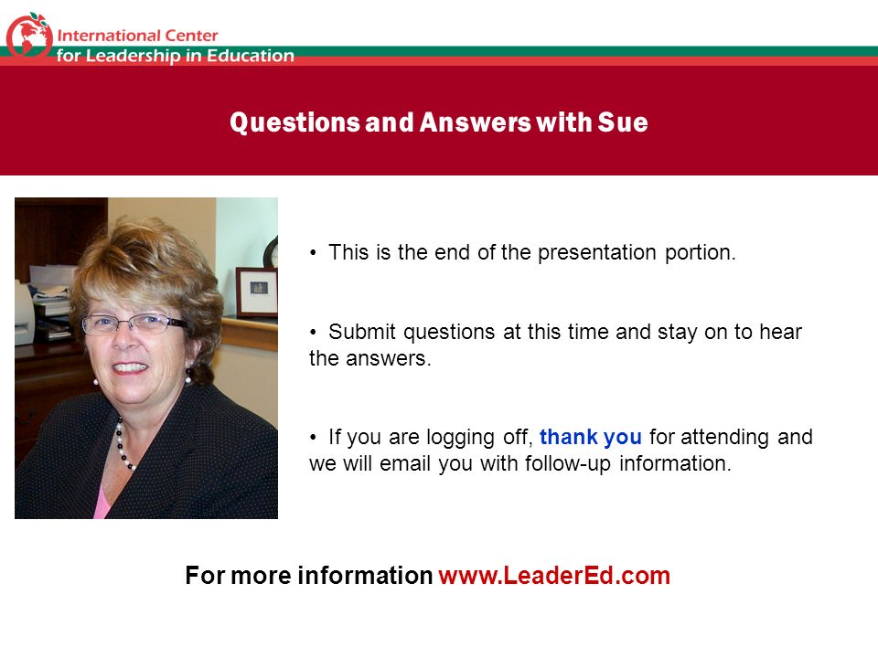 Questions and Answers with Sue This is the end of the presentation portion. Submit questions at this time and stay on to hear the answers. If you are