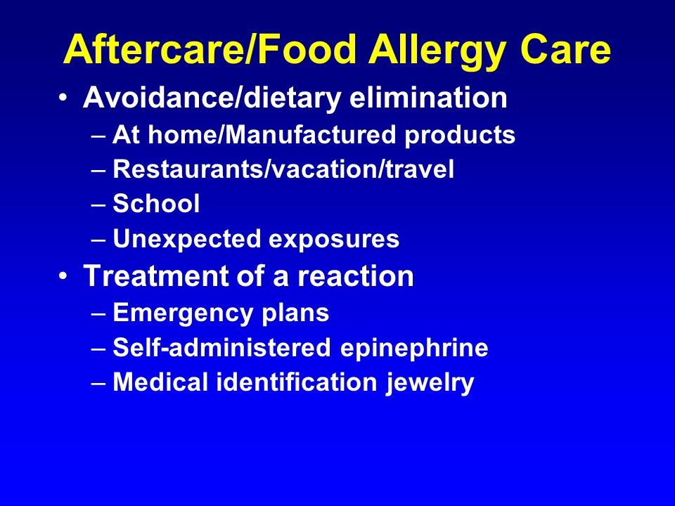Aftercare/Food Allergy Care Avoidance/dietary elimination –At home/Manufactured products –Restaurants/vacation/travel –School –Unexpected exposures Tr