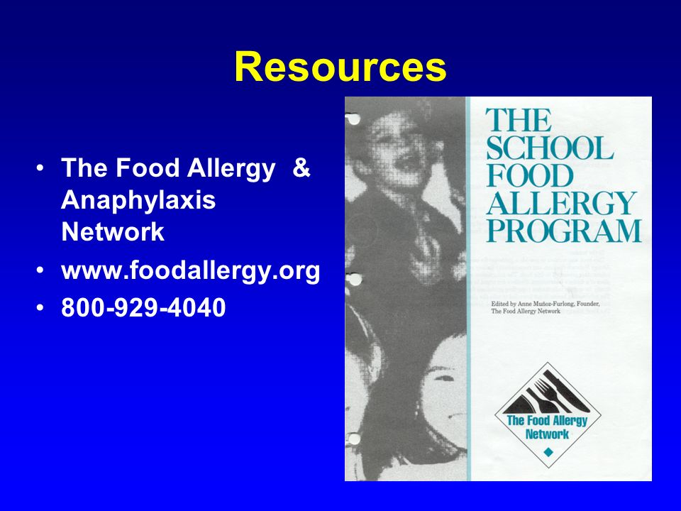 Resources The Food Allergy & Anaphylaxis Network www.foodallergy.org 800-929-4040