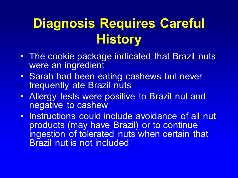 Diagnosis Requires Careful History The cookie package indicated that Brazil nuts were an ingredient Sarah had been eating cashews but never frequently