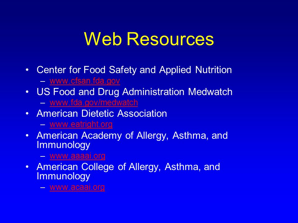 Web Resources Center for Food Safety and Applied Nutrition –www.cfsan.fda.govwww.cfsan.fda.gov US Food and Drug Administration Medwatch –www.fda.gov/m