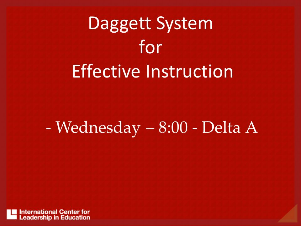 Daggett System for Effective Instruction - Wednesday – 8:00 - Delta A