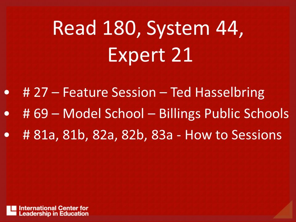 Read 180, System 44, Expert 21 # 27 – Feature Session – Ted Hasselbring # 69 – Model School – Billings Public Schools # 81a, 81b, 82a, 82b, 83a - How