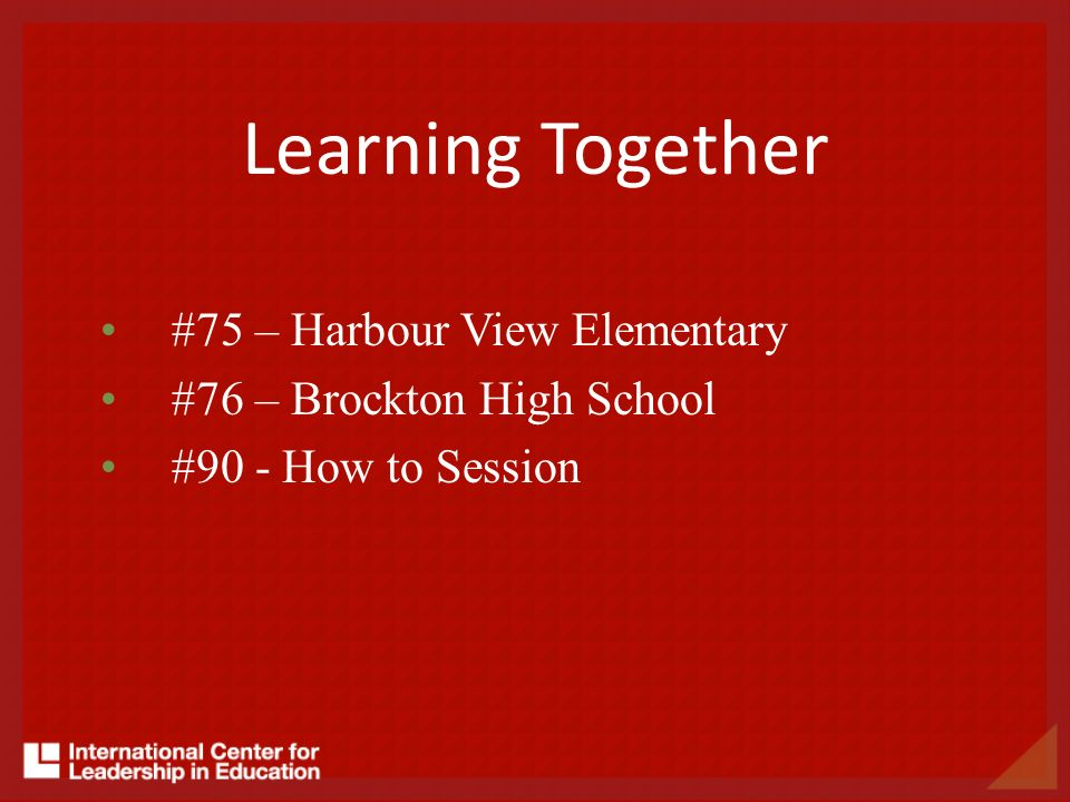 #75 – Harbour View Elementary #76 – Brockton High School #90 - How to Session