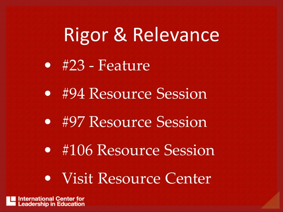 Rigor & Relevance #23 - Feature #94 Resource Session #97 Resource Session #106 Resource Session Visit Resource Center