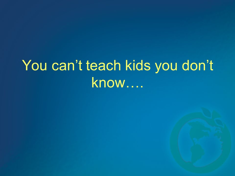 You cant teach kids you dont know….