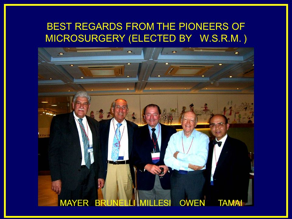 BEST REGARDS FROM THE PIONEERS OF MICROSURGERY (ELECTED BY W.S.R.M. ) MAYER BRUNELLI MILLESI OWEN TAMAI
