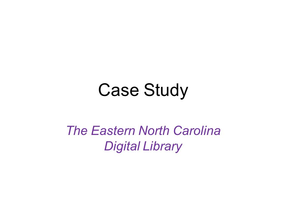 Case Study The Eastern North Carolina Digital Library