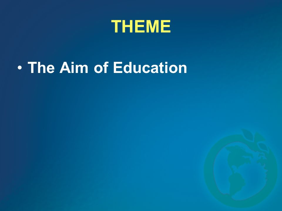 THEME The Aim of Education