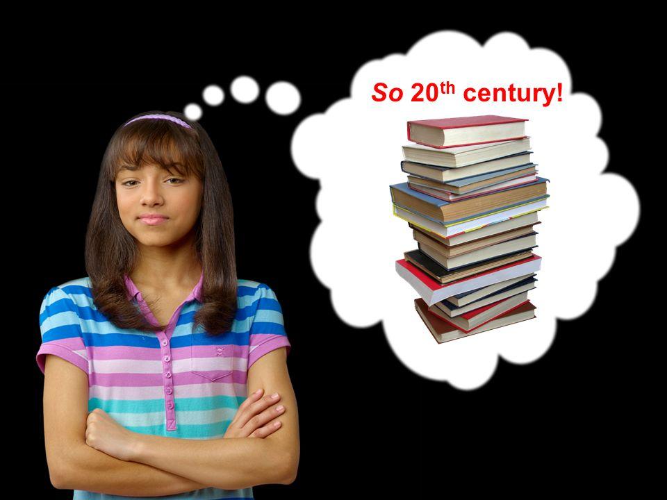 So 20 th century!