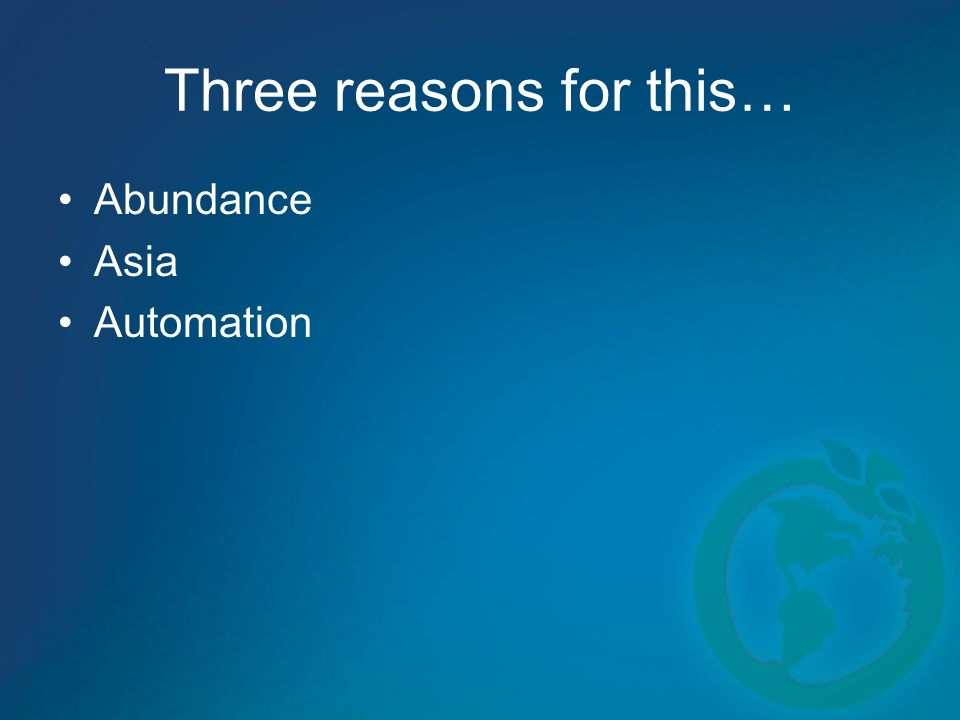 Three reasons for this… Abundance Asia Automation
