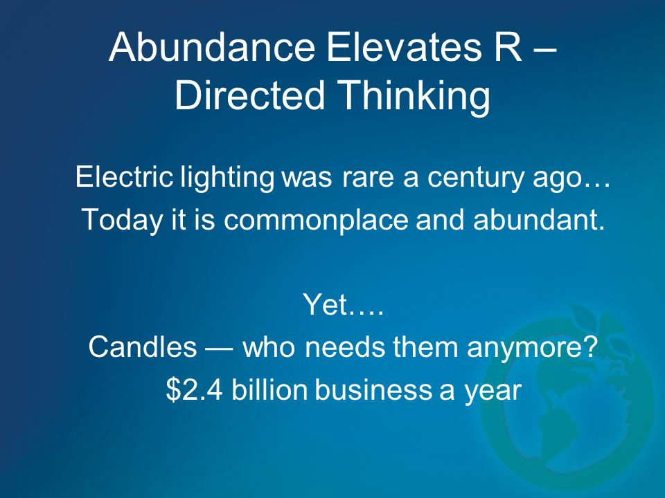 Abundance Elevates R – Directed Thinking Electric lighting was rare a century ago… Today it is commonplace and abundant.